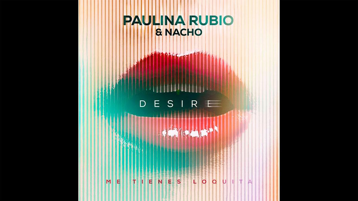 paulina-rubio-nacho-desire-me-tienes-loquita-estacion-gng